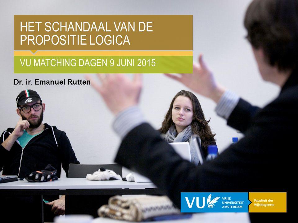 VU MATCHING DAGEN 9 JUNI 2015 HET SCHANDAAL VAN DE PROPOSITIE LOGICA Dr. ir. Emanuel Rutten
