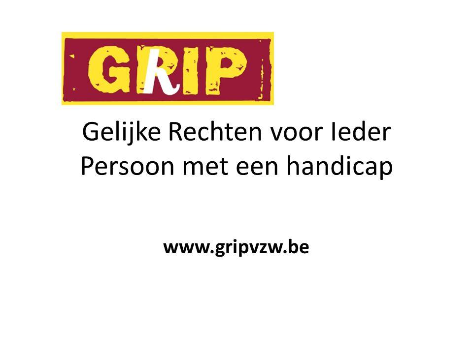 Gelijke Rechten voor Ieder Persoon met een handicap www.gripvzw.be