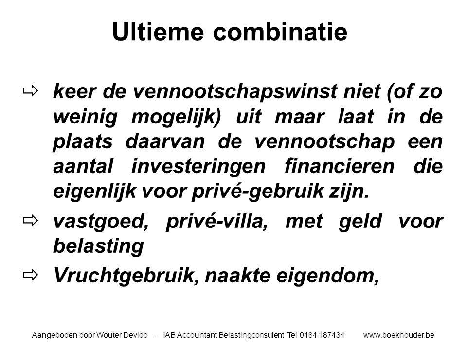 Aangeboden door Wouter Devloo - IAB Accountant Belastingconsulent Tel 0484 187434 www.boekhouder.be Ultieme combinatie  keer de vennootschapswinst niet (of zo weinig mogelijk) uit maar laat in de plaats daarvan de vennootschap een aantal investeringen financieren die eigenlijk voor privé-gebruik zijn.
