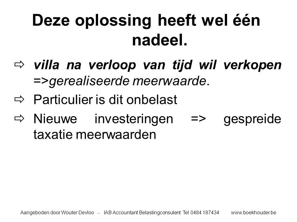 Aangeboden door Wouter Devloo - IAB Accountant Belastingconsulent Tel 0484 187434 www.boekhouder.be Deze oplossing heeft wel één nadeel.