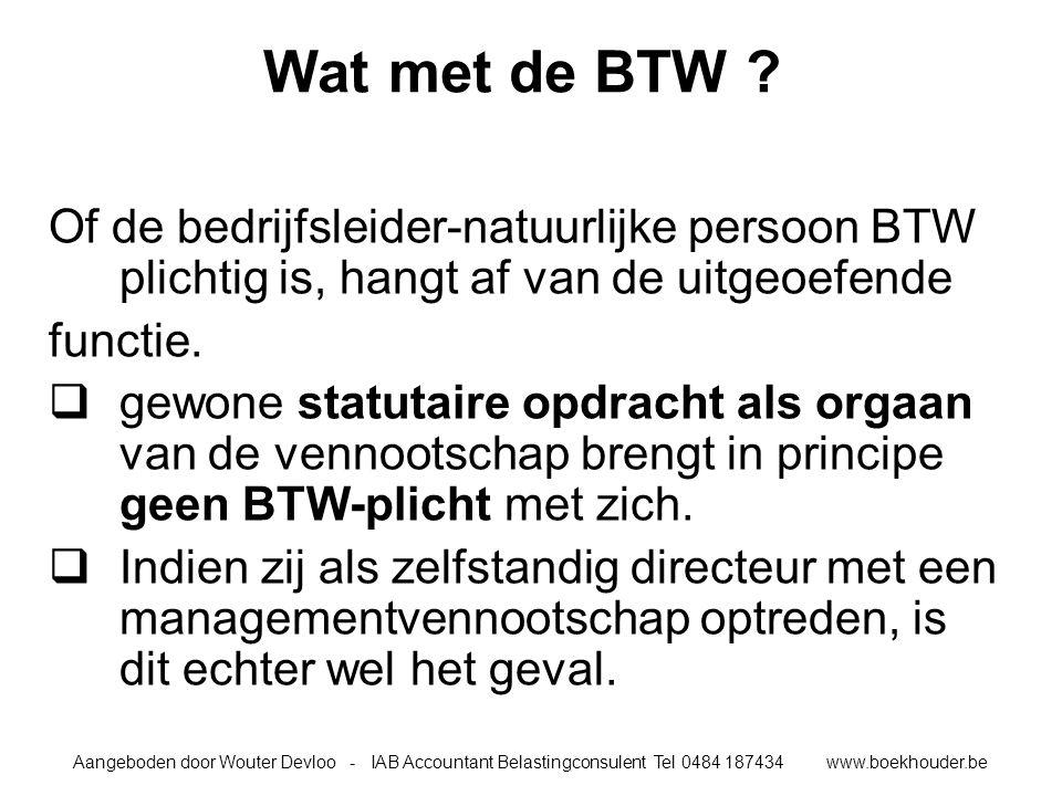 Aangeboden door Wouter Devloo - IAB Accountant Belastingconsulent Tel 0484 187434 www.boekhouder.be Wat met de BTW .