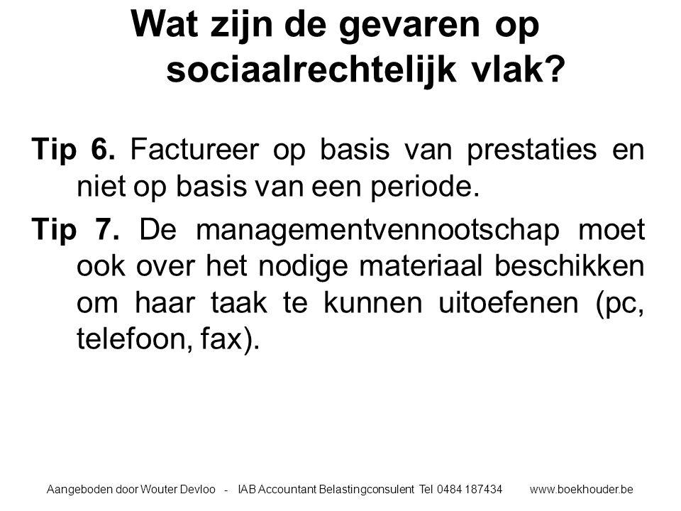 Aangeboden door Wouter Devloo - IAB Accountant Belastingconsulent Tel 0484 187434 www.boekhouder.be Wat zijn de gevaren op sociaalrechtelijk vlak.