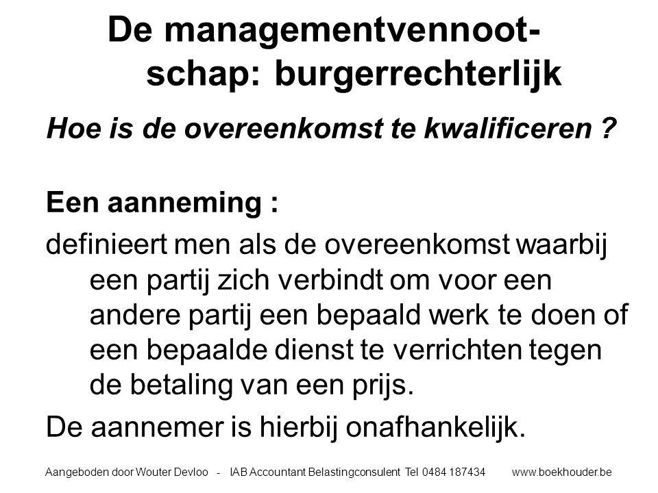 Aangeboden door Wouter Devloo - IAB Accountant Belastingconsulent Tel 0484 187434 www.boekhouder.be De managementvennoot- schap: burgerrechterlijk Hoe is de overeenkomst te kwalificeren .
