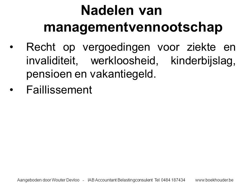 Aangeboden door Wouter Devloo - IAB Accountant Belastingconsulent Tel 0484 187434 www.boekhouder.be Nadelen van managementvennootschap Recht op vergoedingen voor ziekte en invaliditeit, werkloosheid, kinderbijslag, pensioen en vakantiegeld.