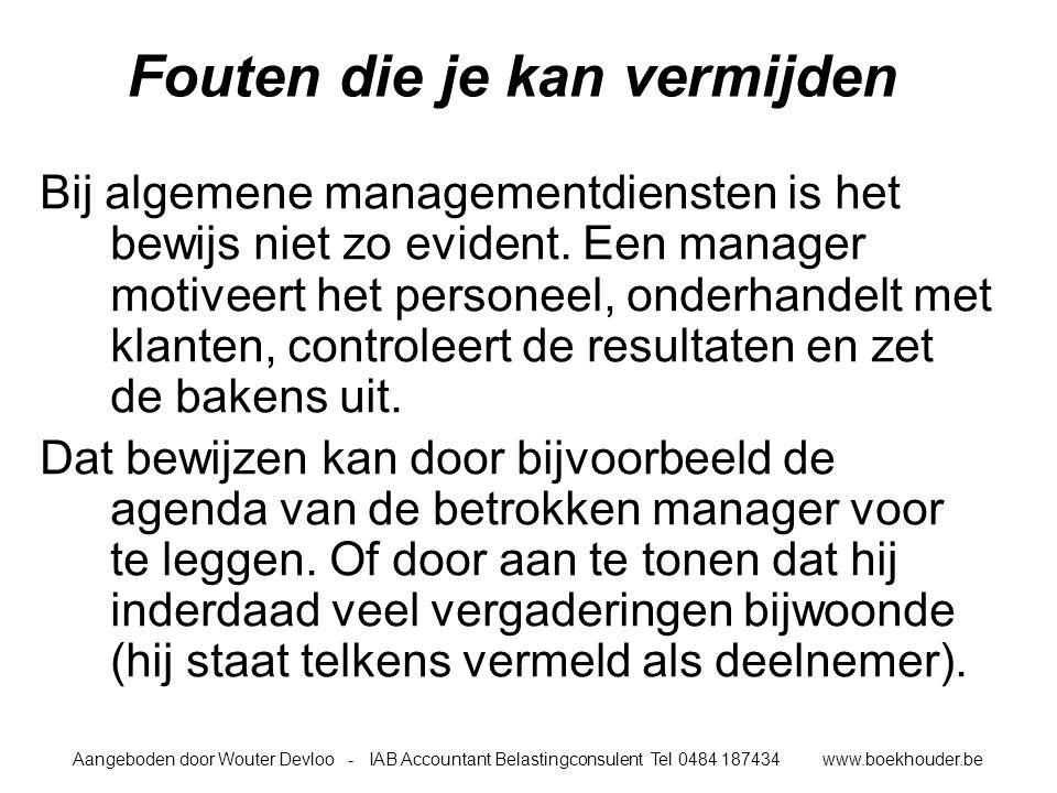 Aangeboden door Wouter Devloo - IAB Accountant Belastingconsulent Tel 0484 187434 www.boekhouder.be Fouten die je kan vermijden Bij algemene managementdiensten is het bewijs niet zo evident.