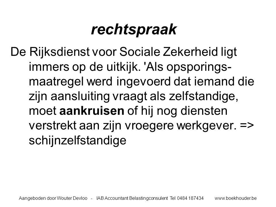 Aangeboden door Wouter Devloo - IAB Accountant Belastingconsulent Tel 0484 187434 www.boekhouder.be rechtspraak De Rijksdienst voor Sociale Zekerheid ligt immers op de uitkijk.