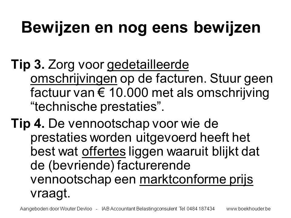 Aangeboden door Wouter Devloo - IAB Accountant Belastingconsulent Tel 0484 187434 www.boekhouder.be Bewijzen en nog eens bewijzen Tip 3.