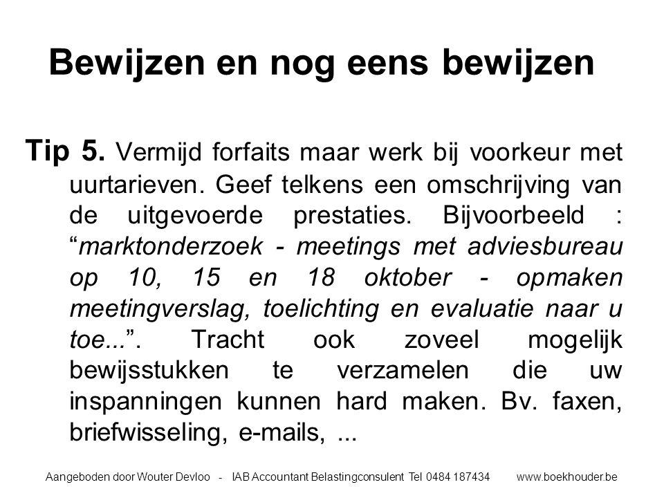 Aangeboden door Wouter Devloo - IAB Accountant Belastingconsulent Tel 0484 187434 www.boekhouder.be Bewijzen en nog eens bewijzen Tip 5.
