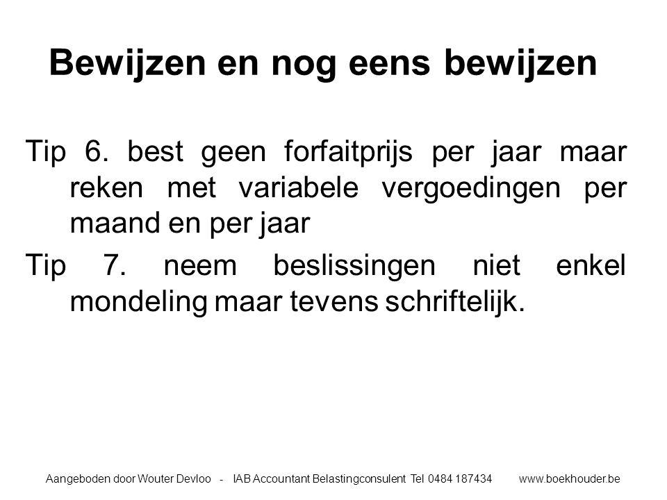 Aangeboden door Wouter Devloo - IAB Accountant Belastingconsulent Tel 0484 187434 www.boekhouder.be Bewijzen en nog eens bewijzen Tip 6.