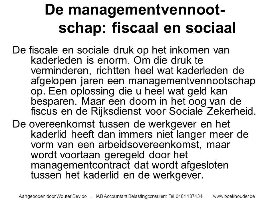 Aangeboden door Wouter Devloo - IAB Accountant Belastingconsulent Tel 0484 187434 www.boekhouder.be De managementvennoot- schap: fiscaal en sociaal De fiscale en sociale druk op het inkomen van kaderleden is enorm.