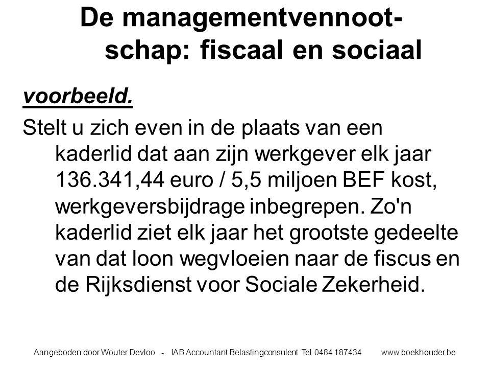 Aangeboden door Wouter Devloo - IAB Accountant Belastingconsulent Tel 0484 187434 www.boekhouder.be De managementvennoot- schap: fiscaal en sociaal voorbeeld.