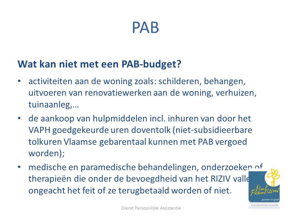 PAB Aanwerven van persoonlijke assistenten: -Zelf als budgethouder/werkgever -Via een interimkantoor -Inkopen bij een zelfstandige -Inkopen bij een erkende vaph-voorziening Dienst Persoonlijke Assistentie