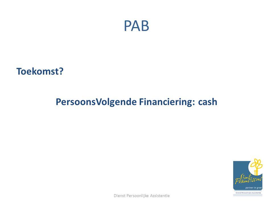 PAB Toekomst? PersoonsVolgende Financiering: cash Dienst Persoonlijke Assistentie