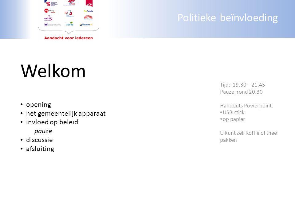 Politieke beïnvloeding Welkom opening het gemeentelijk apparaat invloed op beleid pauze discussie afsluiting Tijd: 19.30 – 21.45 Pauze: rond 20.30 Han