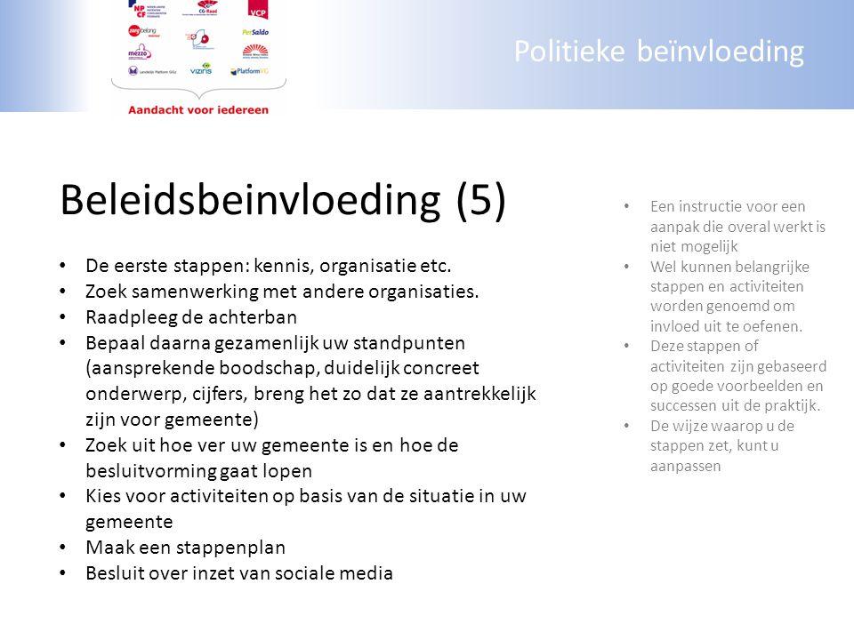 Politieke beïnvloeding Beleidsbeinvloeding (5) De eerste stappen: kennis, organisatie etc. Zoek samenwerking met andere organisaties. Raadpleeg de ach