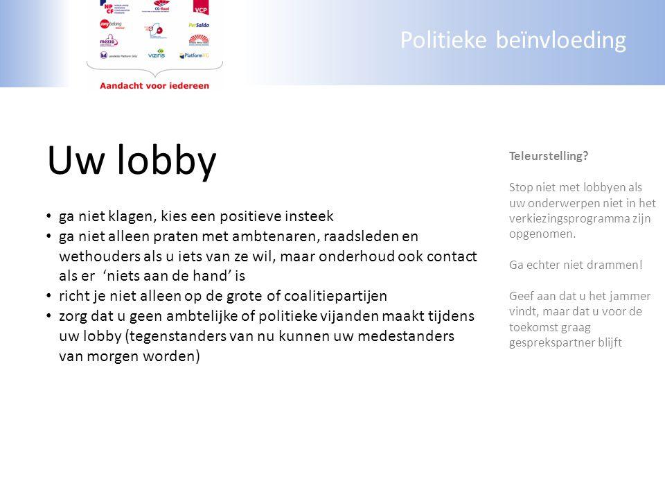 Politieke beïnvloeding Uw lobby ga niet klagen, kies een positieve insteek ga niet alleen praten met ambtenaren, raadsleden en wethouders als u iets v