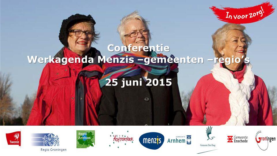 Conferentie Werkagenda Menzis –gemeenten –regio's 25 juni 2015 Regio Arnhem Regio Groningen