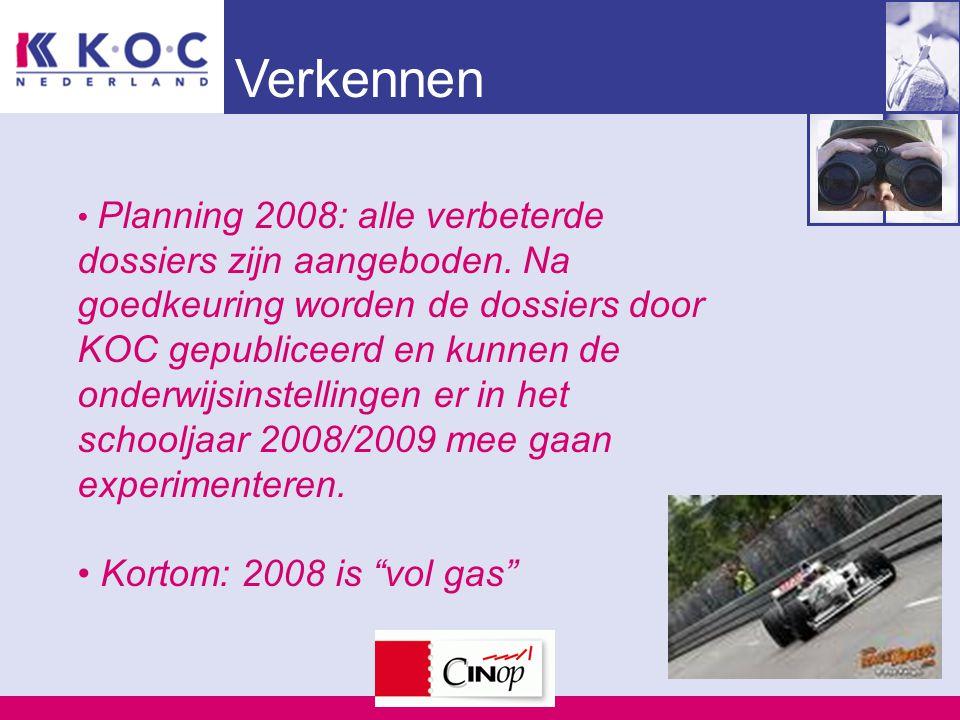 Verkennen Planning 2008: alle verbeterde dossiers zijn aangeboden. Na goedkeuring worden de dossiers door KOC gepubliceerd en kunnen de onderwijsinste