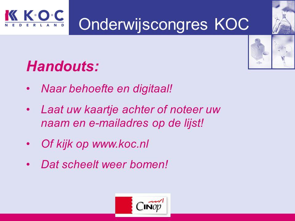 Onderwijscongres KOC Handouts: Naar behoefte en digitaal! Laat uw kaartje achter of noteer uw naam en e-mailadres op de lijst! Of kijk op www.koc.nl D