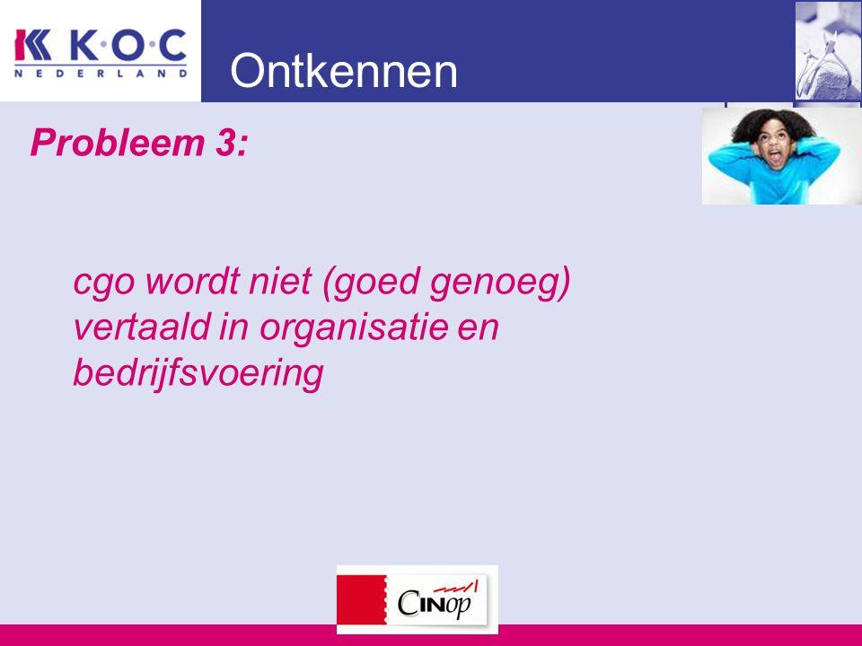 Ontkennen Probleem 3: cgo wordt niet (goed genoeg) vertaald in organisatie en bedrijfsvoering