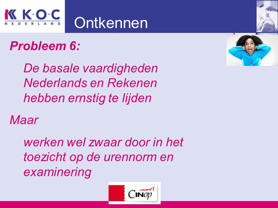 Ontkennen Probleem 6: De basale vaardigheden Nederlands en Rekenen hebben ernstig te lijden Maar werken wel zwaar door in het toezicht op de urennorm en examinering