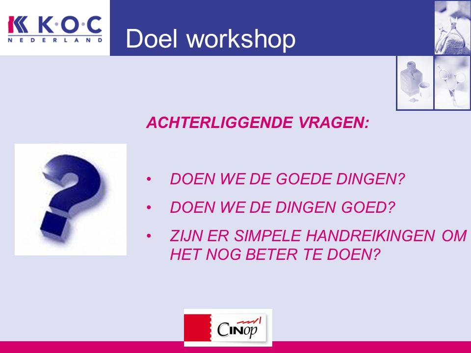 Doel workshop ACHTERLIGGENDE VRAGEN: DOEN WE DE GOEDE DINGEN.