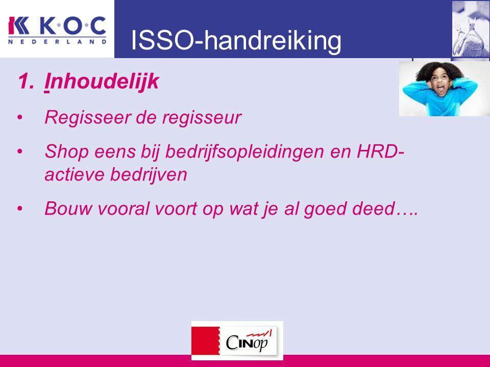 ISSO-handreiking 1.Inhoudelijk Regisseer de regisseur Shop eens bij bedrijfsopleidingen en HRD- actieve bedrijven Bouw vooral voort op wat je al goed deed….