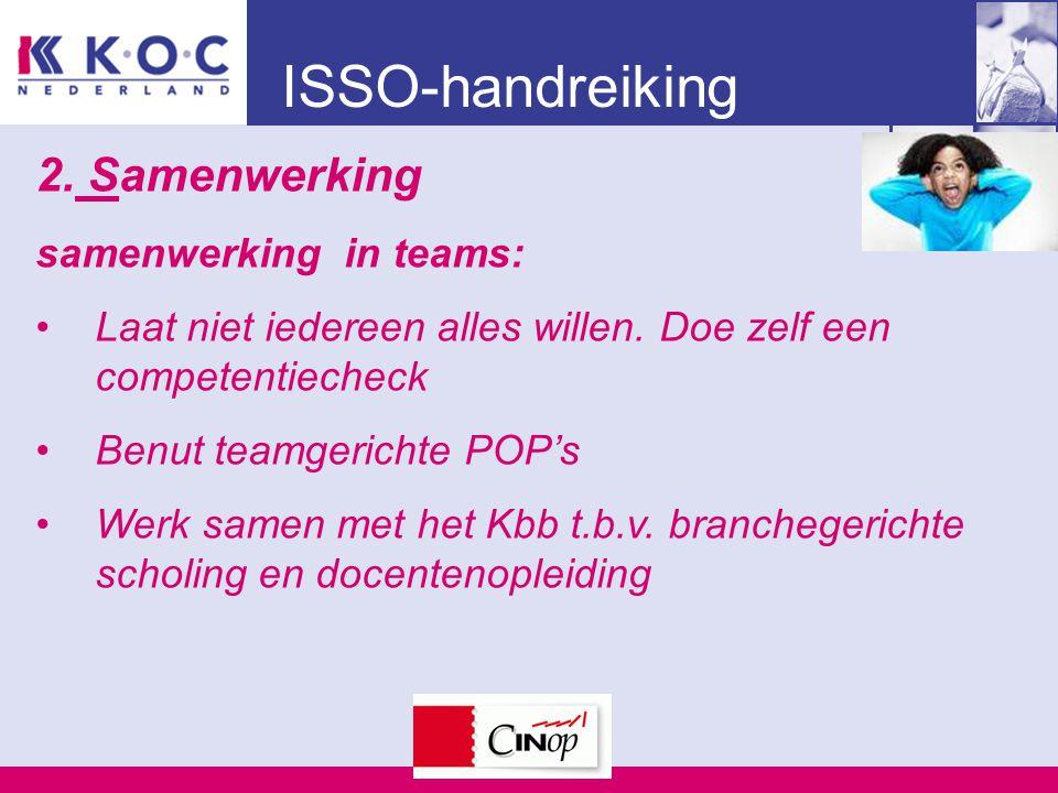ISSO-handreiking 2. Samenwerking samenwerking in teams: Laat niet iedereen alles willen. Doe zelf een competentiecheck Benut teamgerichte POP's Werk s