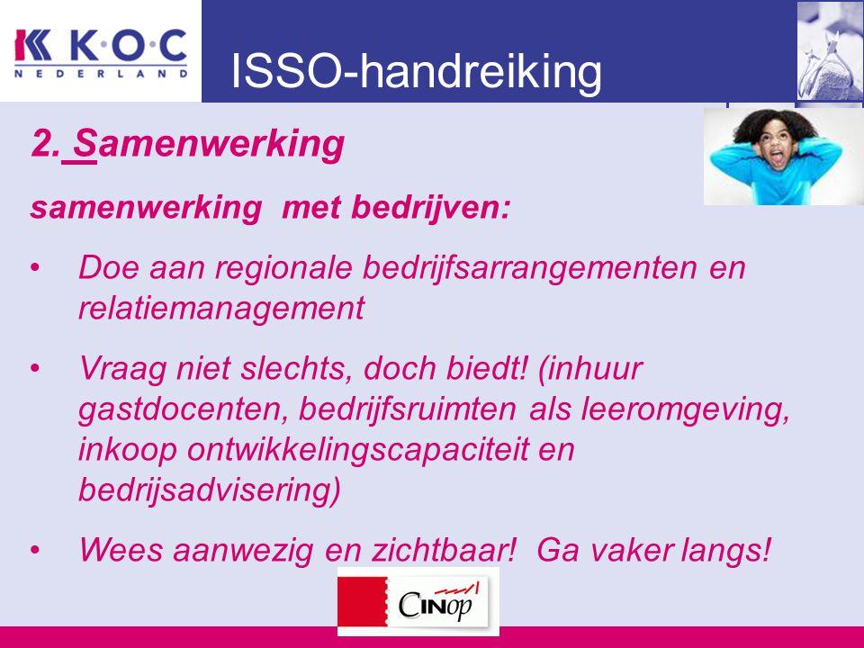 ISSO-handreiking 2. Samenwerking samenwerking met bedrijven: Doe aan regionale bedrijfsarrangementen en relatiemanagement Vraag niet slechts, doch bie