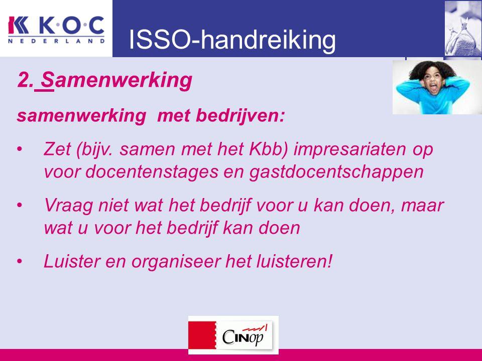 ISSO-handreiking 2. Samenwerking samenwerking met bedrijven: Zet (bijv. samen met het Kbb) impresariaten op voor docentenstages en gastdocentschappen