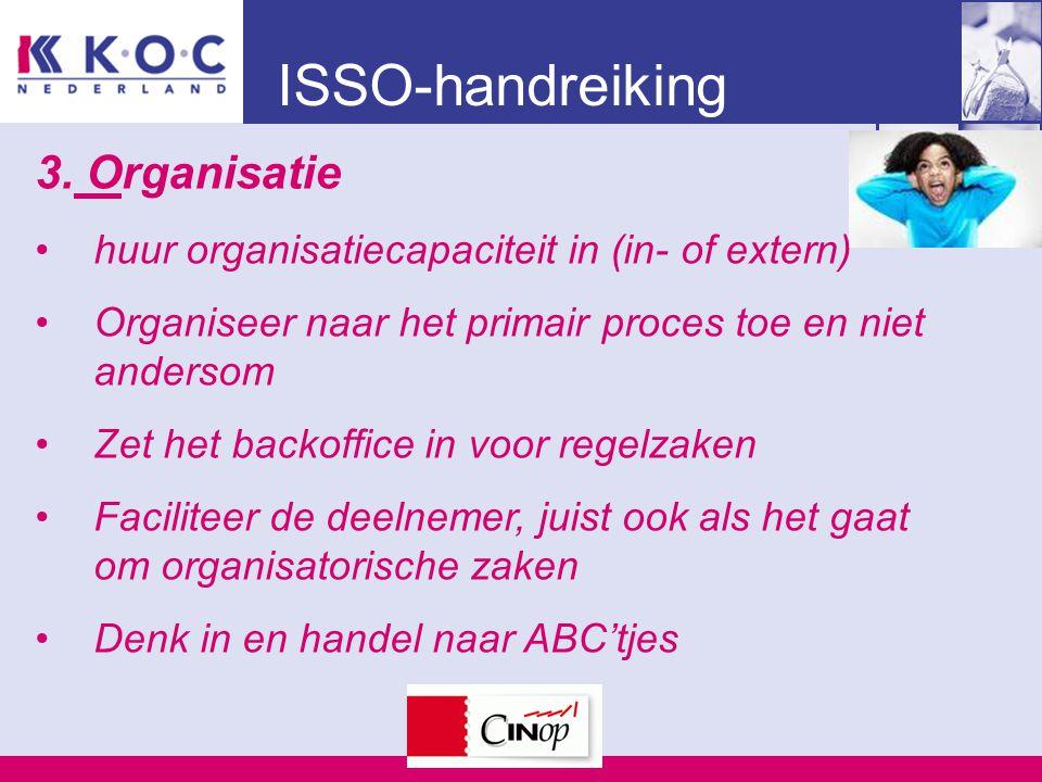 ISSO-handreiking 3. Organisatie huur organisatiecapaciteit in (in- of extern) Organiseer naar het primair proces toe en niet andersom Zet het backoffi