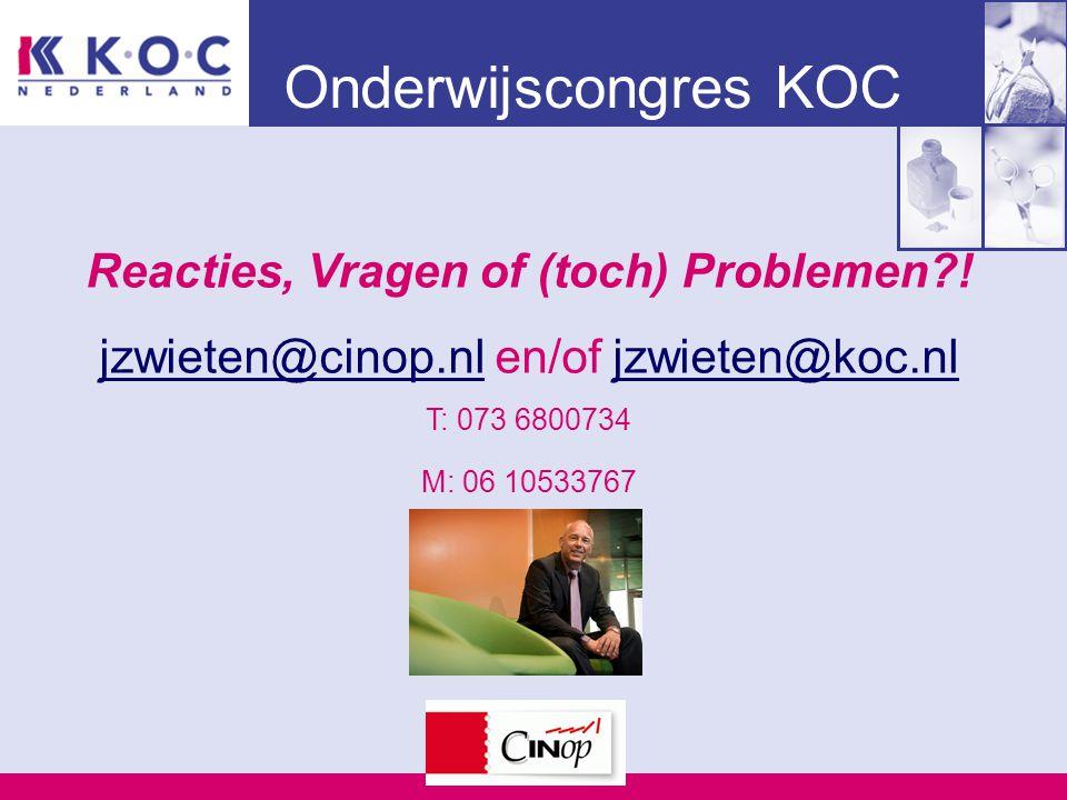 Onderwijscongres KOC Reacties, Vragen of (toch) Problemen?! jzwieten@cinop.nljzwieten@cinop.nl en/of jzwieten@koc.nljzwieten@koc.nl T: 073 6800734 M: