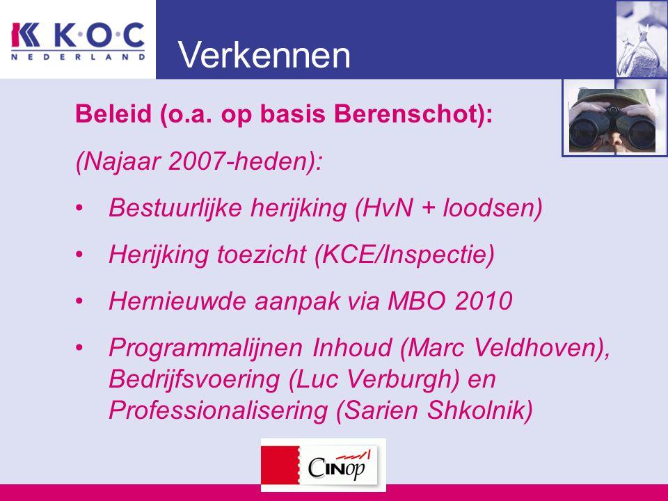 Verkennen Beleid (o.a. op basis Berenschot): (Najaar 2007-heden): Bestuurlijke herijking (HvN + loodsen) Herijking toezicht (KCE/Inspectie) Hernieuwde