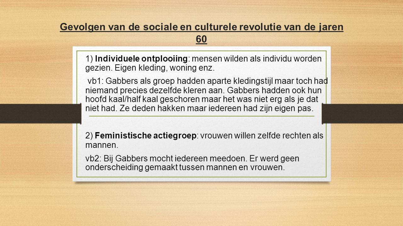 Gevolgen van de sociale en culturele revolutie van de jaren 60 1) Individuele ontplooiing: mensen wilden als individu worden gezien.