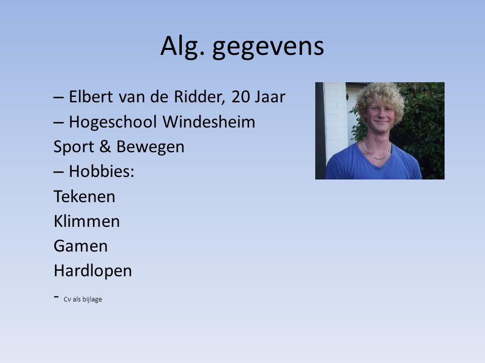 Alg. gegevens – Elbert van de Ridder, 20 Jaar – Hogeschool Windesheim Sport & Bewegen – Hobbies: Tekenen Klimmen Gamen Hardlopen - Cv als bijlage