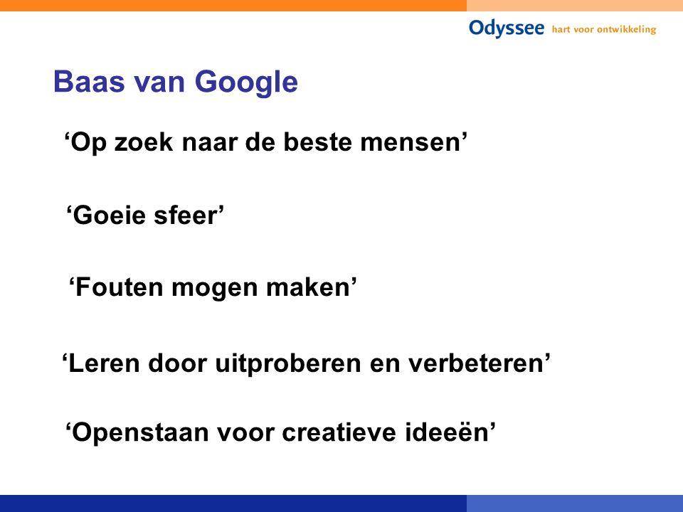 Baas van Google 'Op zoek naar de beste mensen' 'Goeie sfeer' 'Fouten mogen maken' 'Leren door uitproberen en verbeteren' 'Openstaan voor creatieve ide