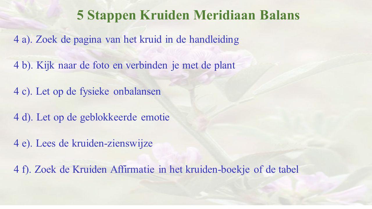 5 Stappen Kruiden Meridiaan Balans 4 a). Zoek de pagina van het kruid in de handleiding 4 b). Kijk naar de foto en verbinden je met de plant 4 c). Let