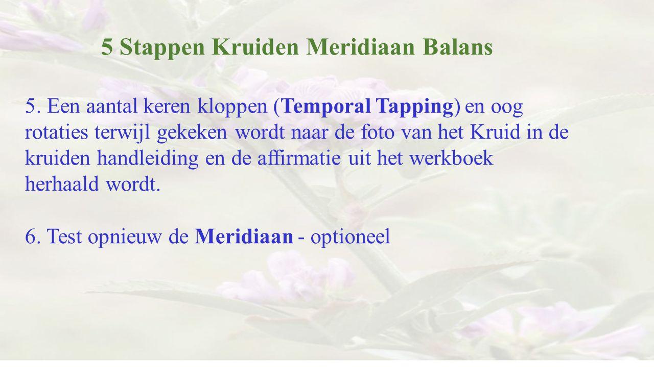 5 Stappen Kruiden Meridiaan Balans 5. Een aantal keren kloppen (Temporal Tapping) en oog rotaties terwijl gekeken wordt naar de foto van het Kruid in