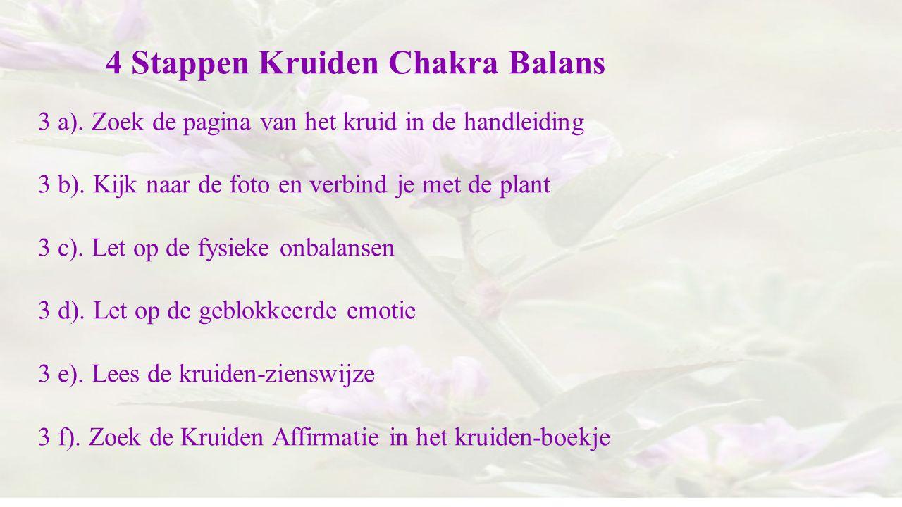 4 Stappen Kruiden Chakra Balans 3 a). Zoek de pagina van het kruid in de handleiding 3 b). Kijk naar de foto en verbind je met de plant 3 c). Let op d