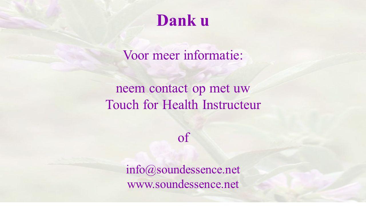 Dank u Voor meer informatie: neem contact op met uw Touch for Health Instructeur of info@soundessence.net www.soundessence.net