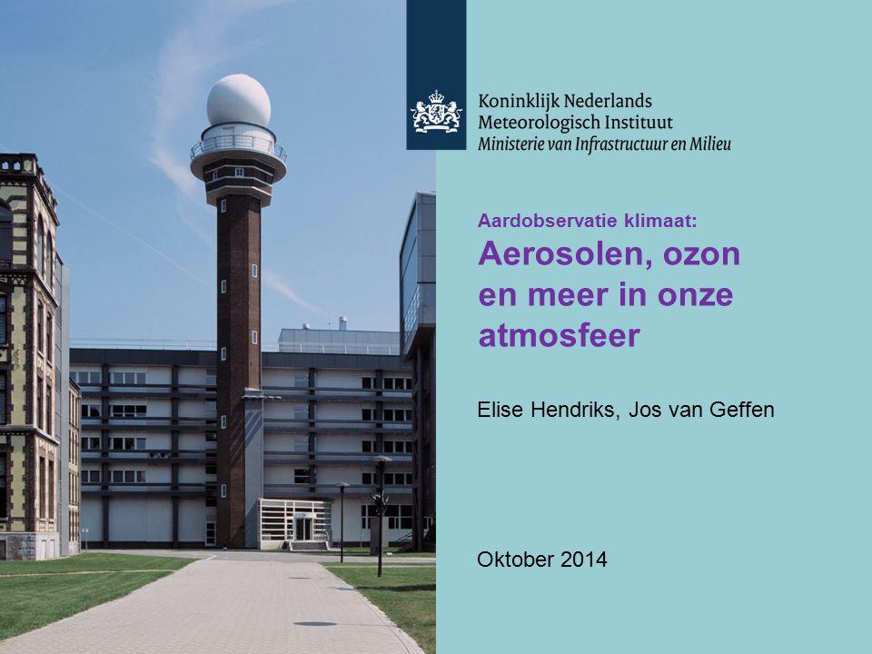Aardobservatie klimaat: Aerosolen, ozon en meer in onze atmosfeer Elise Hendriks, Jos van Geffen Oktober 2014