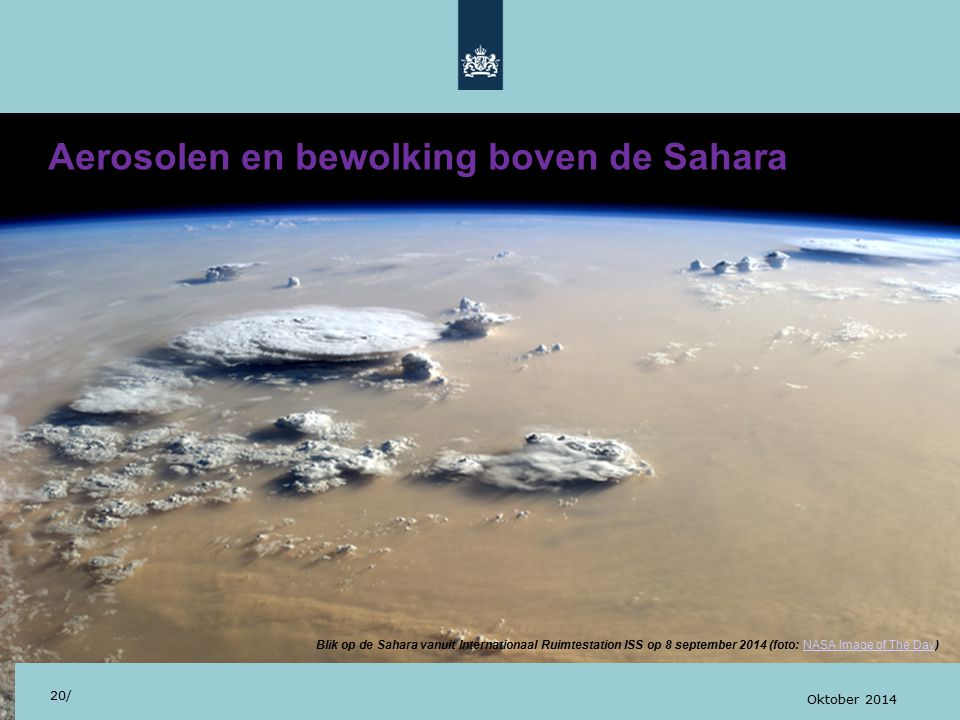 Aerosolen en bewolking boven de Sahara 20/ Oktober 2014 Blik op de Sahara vanuit Internationaal Ruimtestation ISS op 8 september 2014 (foto: NASA Image of The Day)NASA Image of The Day