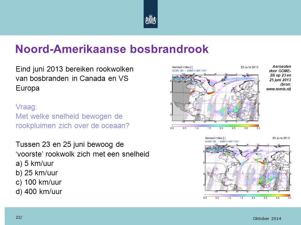 Noord-Amerikaanse bosbrandrook 22/ Oktober 2014 Eind juni 2013 bereiken rookwolken van bosbranden in Canada en VS Europa Vraag: Met welke snelheid bewogen de rookpluimen zich over de oceaan.