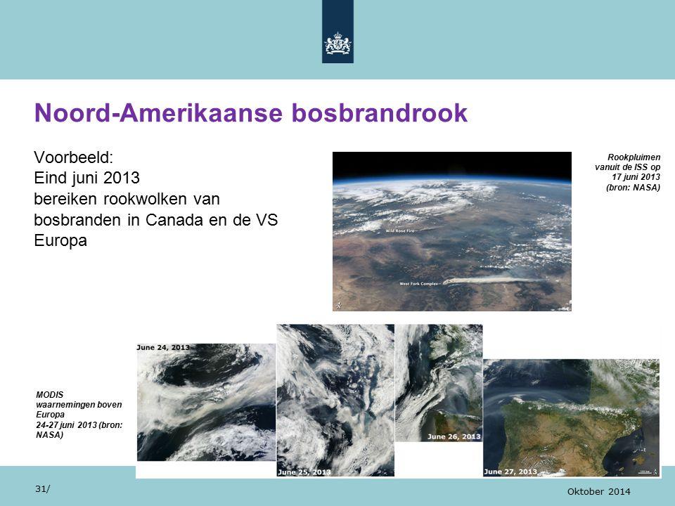 Noord-Amerikaanse bosbrandrook 31/ Oktober 2014 Voorbeeld: Eind juni 2013 bereiken rookwolken van bosbranden in Canada en de VS Europa Rookpluimen vanuit de ISS op 17 juni 2013 (bron: NASA) MODIS waarnemingen boven Europa 24-27 juni 2013 (bron: NASA)