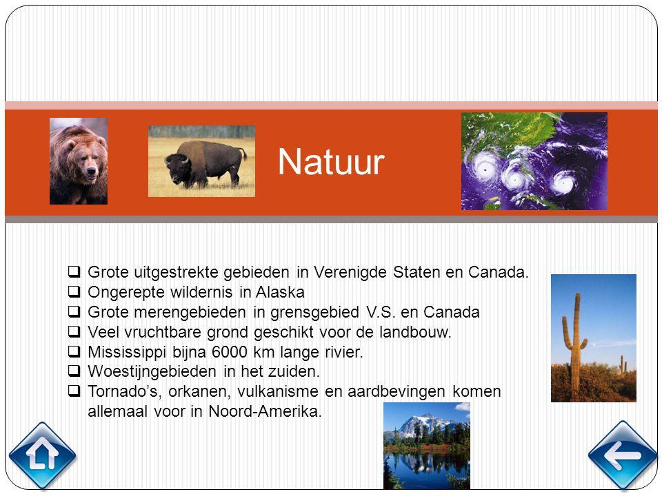 Natuur  Grote uitgestrekte gebieden in Verenigde Staten en Canada.  Ongerepte wildernis in Alaska  Grote merengebieden in grensgebied V.S. en Canad