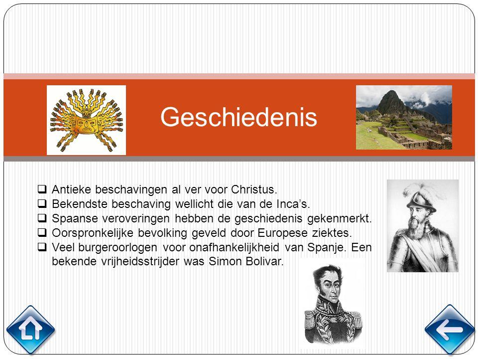 Geschiedenis  Antieke beschavingen al ver voor Christus.  Bekendste beschaving wellicht die van de Inca's.  Spaanse veroveringen hebben de geschied