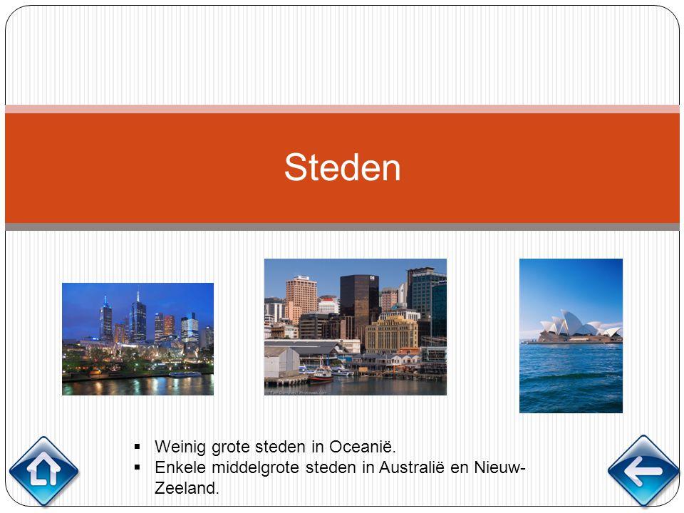 Steden  Weinig grote steden in Oceanië.  Enkele middelgrote steden in Australië en Nieuw- Zeeland.
