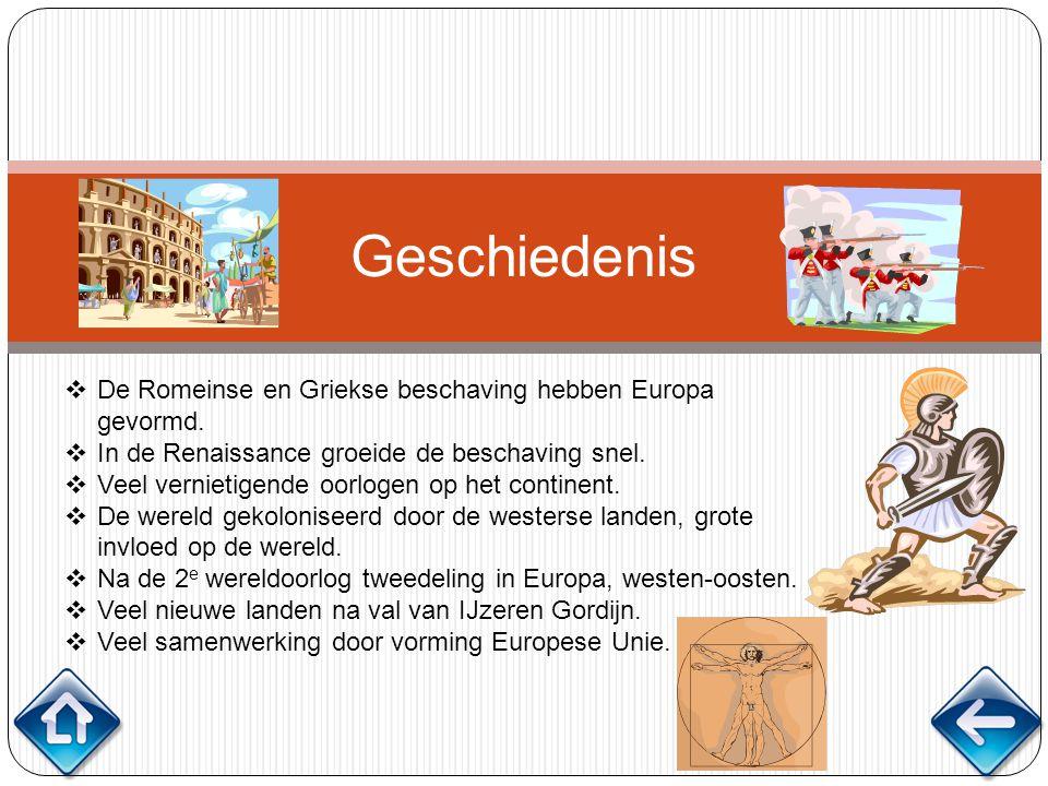 Geschiedenis  De Romeinse en Griekse beschaving hebben Europa gevormd.  In de Renaissance groeide de beschaving snel.  Veel vernietigende oorlogen