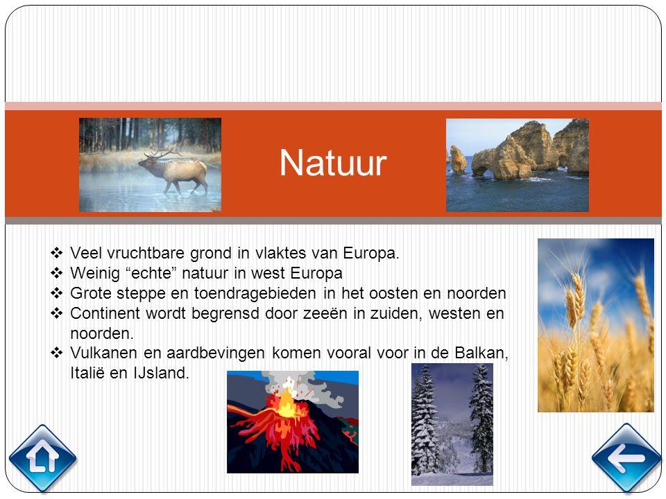 """Natuur  Veel vruchtbare grond in vlaktes van Europa.  Weinig """"echte"""" natuur in west Europa  Grote steppe en toendragebieden in het oosten en noorde"""