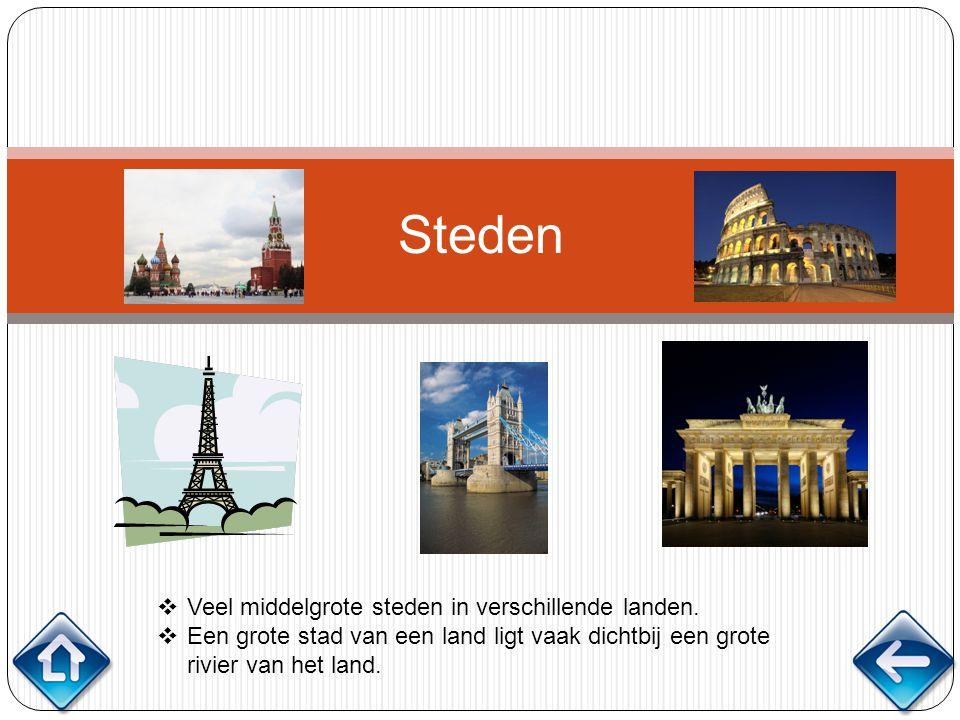Steden  Veel middelgrote steden in verschillende landen.  Een grote stad van een land ligt vaak dichtbij een grote rivier van het land.